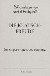 Dictionary 24 - Die Klatschfreude. Joy so pure it gets you clapping.